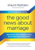 The Good News About Marriage: Debunking Discouraging Myths About Marriage and Divorce (Hardcover)