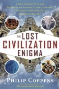 The Lost Civilization Enigma: A New Inquiry into the Existence of Ancient Cities, Cultures, and Peoples Who Pre-D... (Paperback)