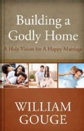 Building a Godly Home: A Holy Vision for a Happy Marriage (Hardcover)