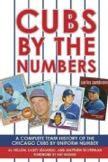 Cubs by the Numbers: A Complete Team History of the Chicago Cubs by Uniform Number (Paperback)