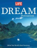 Life Dream Destinations: The World's 100 Greatest Places to Vacation (Hardcover)