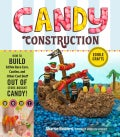 Candy Construction: How to Build Race Cars, Castles, and Other Cool Stuff Out of Store-Bought Candy (Paperback)