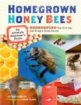 Homegrown Honey Bees: An Absolute Beginner's Guide to Beekeping Your First Year, from Hiving to Honey Harvest (Paperback)