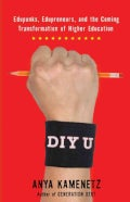 Diy U: Edupunks, Edupreneurs, and the Coming Transformation of Higher Education (Paperback)