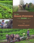 The New Horse-Powered Farm: Tools and Systems for the Small-Scale, Sustainable Market Grower (Paperback)