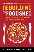 Rebuilding the Foodshed: How to Create Local, Sustainable, and Secure Food Systems (Paperback)