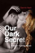 Our Dark Secret: A Modern Cuckold Memoir (Paperback)