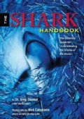 The Shark Handbook: The Essential Guide for Understanding the Sharks of the World (Paperback)