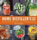 The Home Distiller's Handbook: Make Your Own Whiskey & Bourbon Blends, Infused Spirits & Cordials (Paperback)