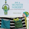 Knit a Monster Nursery: Practical and Playful Knitted Baby Patterns (Paperback)