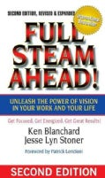 Full Steam Ahead!: Unleash the Power of Vision in Your Work and Your Life (Hardcover)