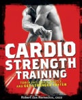 Cardio Strength Training: Torch Fat, Build Muscle, and Get Stronger Faster (Paperback)