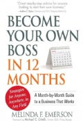 Become Your Own Boss in 12 Months: A Month-by-Month Guide to a Business That Works (Paperback)