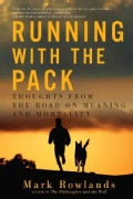 Running With the Pack: Thoughts from the Road on Meaning and Mortality (Paperback)