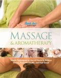 Massage & Aromatherapy: Simple Techniques to Use at Home to Relieve Stress, Promote Health, and Feel Great (Hardcover)