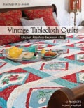Vintage Tablecloth Quilts: Kitchen Kitsch to Bedroom Chic 12 Projects to Piece or Applique (Paperback)