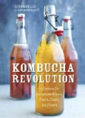 Kombucha Revolution: 75 Recipes for Homemade Brews, Fixers, Elixirs, and Mixers (Hardcover)