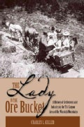 The Lady in the Ore Bucket: A History of Settlement and Industry in the Tri-Canyon Area of the Wasatch Mountains (Paperback)
