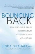 Bouncing Back: Rewiring Your Brain for Maximum Resilience and Well-Being (Paperback)