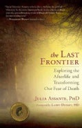 The Last Frontier: Exploring the Afterlife and Transforming Our Fear of Death (Paperback)