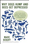 Why Dogs Hump and Bees Get Depressed: The Fascinating Science of Animal Intelligence, Emotions, Friendship, and C... (Paperback)