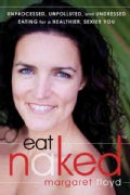 Eat Naked: Unprocessed, Unpolluted, and Undressed Eating for a Healthier, Sexier You (Paperback)