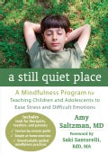 A Still Quiet Place: A Mindfulness Program for Teaching Children and Adolescents to Ease Stress and Difficult Emo... (Paperback)