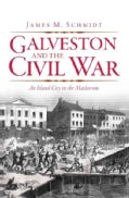 Galveston and the Civil War: An Island City in the Maelstrom (Paperback)