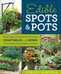 Edible Spots & Pots: Small-Space Gardens for Growing Vegetables and Herbs in Containers, Raised Beds, and More (Paperback)