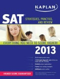 Kaplan SAT 2013: Strategies, Practice, and Review (Paperback)