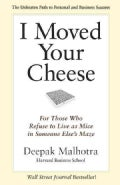 I Moved Your Cheese: For Those Who Refuse to Live As Mice in Someone Else's Maze (Paperback)
