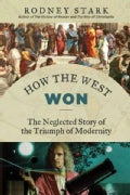 How the West Won: The Neglected Story of the Triumph of Modernity (Hardcover)