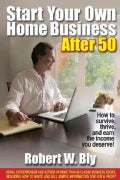 Start Your Own Home Business After 50: How to Survive, Thrive, and Earn the Income You Deserve! (Paperback)