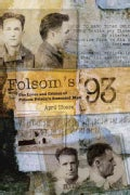 Folsom's 93: The Lives and Crimes of Folsom Prison's Executed Men (Paperback)