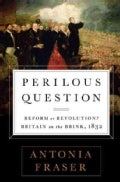 Perilous Question: Reform or Revolution? Britain on the Brink, 1832 (Hardcover)