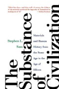The Substance of Civilization: Materials and Human History from the Stone Age to the Age of Silicon (Paperback)