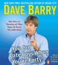 You Can Date Boys When You're Forty: Dave Barry on Parenting and Other Topics He Knows Very Little About (CD-Audio)