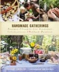 Handmade Gatherings: Recipes and Crafts for Seasonal Celebrations and Potluck Parties (Hardcover)