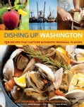 Dishing Up Washington: 150 Recipes That Capture Authentic Regional Flavors (Paperback)