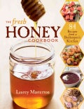 The Fresh Honey Cookbook: 84 Recipes from a Beekeeper's Kitchen (Paperback)