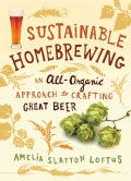 Sustainable Homebrewing: An All-organic Approach to Crafting Great Beer (Paperback)