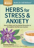 Herbs for Stress & Anxiety: How to Make and Use Herbal Remedies to Strengthen the Nervous System. a Storey Basics... (Paperback)