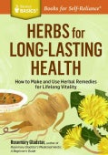 Herbs for Long-Lasting Health: How to Make and Use Herbal Remedies for Lifelong Vitality. a Storey Basics Title (Paperback)