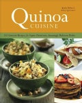 Quinoa Cuisine: 150 Creative Recipes for Super-Nutritious, Amazingly Delicious Dishes (Paperback)