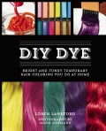Diy Dye: Bright and Funky Temporary Hair Coloring You Do at Home (Hardcover)
