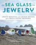 Sea Glass Jewelry: Create Beautiful and Unique Designs from Beach-found Treasures (Paperback)