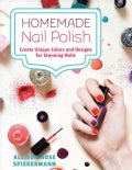 Homemade Nail Polish: Create Unique Colors and Designs for Eye-catching Nails (Hardcover)
