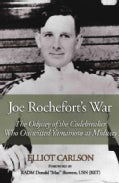 Joe Rochefort's War: The Odyssey of the Codebreaker Who Outwitted Yamamoto at Midway (Hardcover)