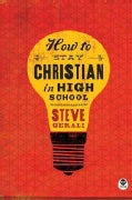 How to Stay Christian in High School (Paperback)