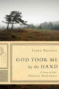 God Took Me by the Hand: A Story of God's Unusual Providence (Hardcover)